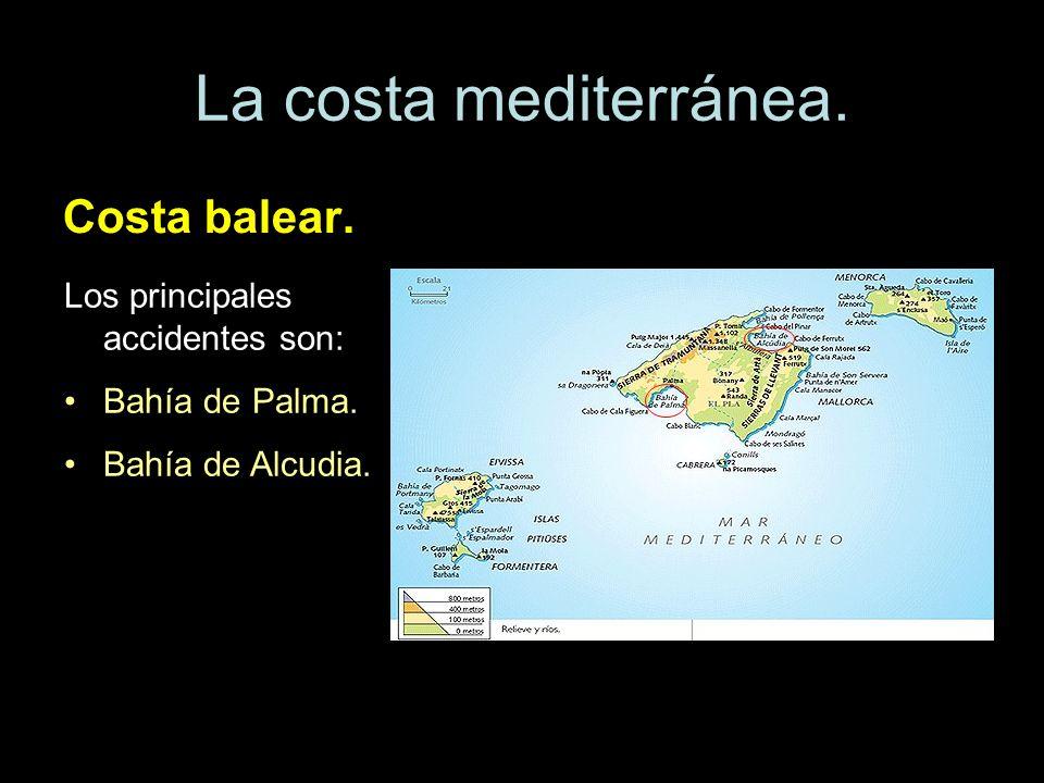 La costa mediterránea. Costa balear. Los principales accidentes son: Bahía de Palma. Bahía de Alcudia.
