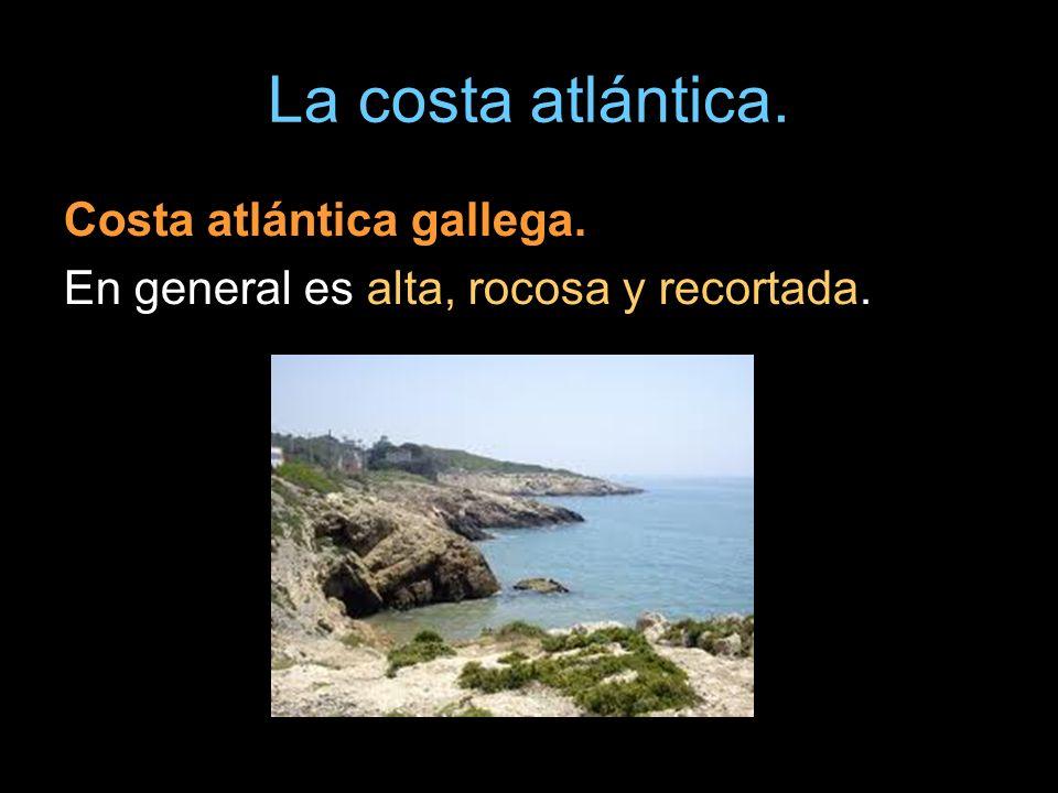 La costa atlántica. Costa atlántica gallega. En general es alta, rocosa y recortada.