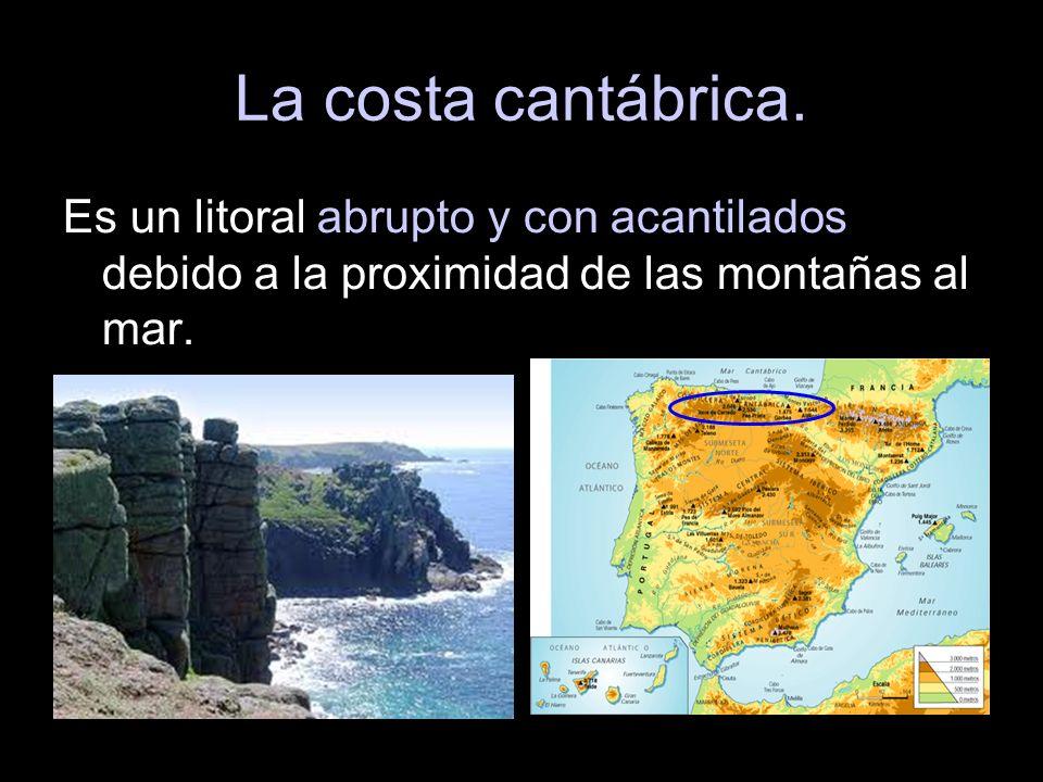 La costa cantábrica. Es un litoral abrupto y con acantilados debido a la proximidad de las montañas al mar.