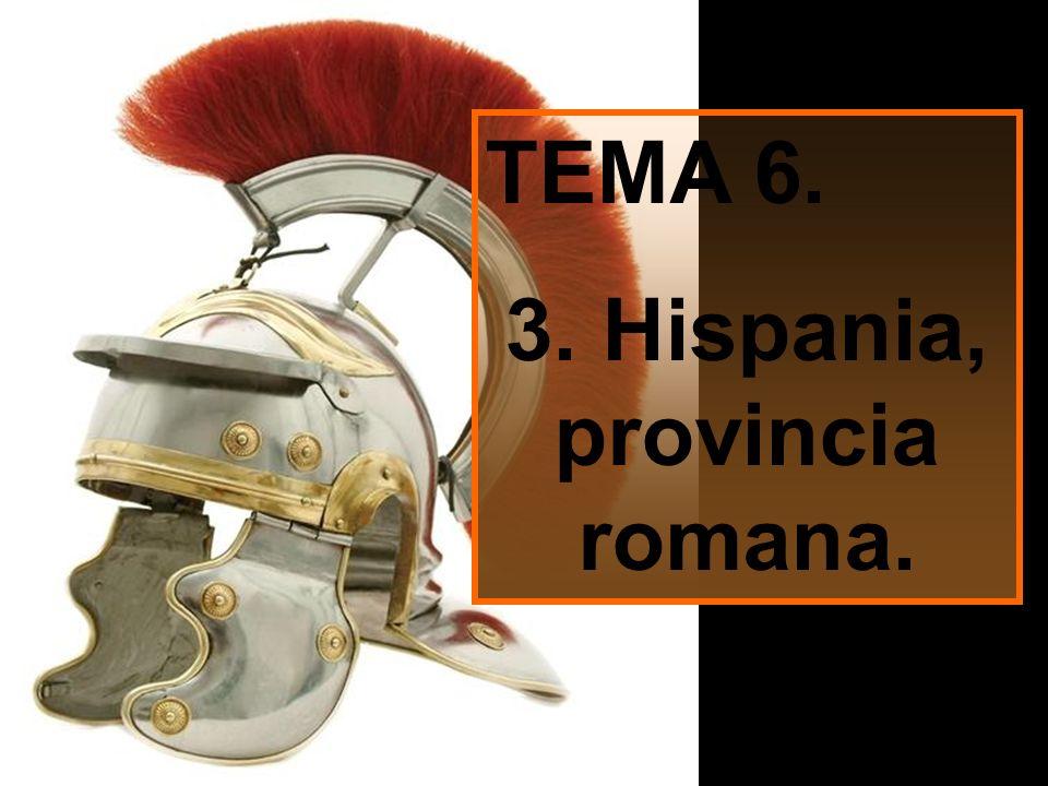 TEMA 6. 3. Hispania, provincia romana.