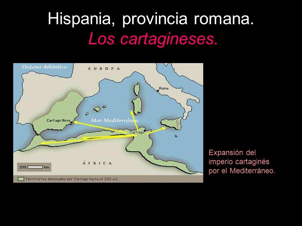 Hispania, provincia romana. Los cartagineses. Expansión del imperio cartaginés por el Mediterráneo.