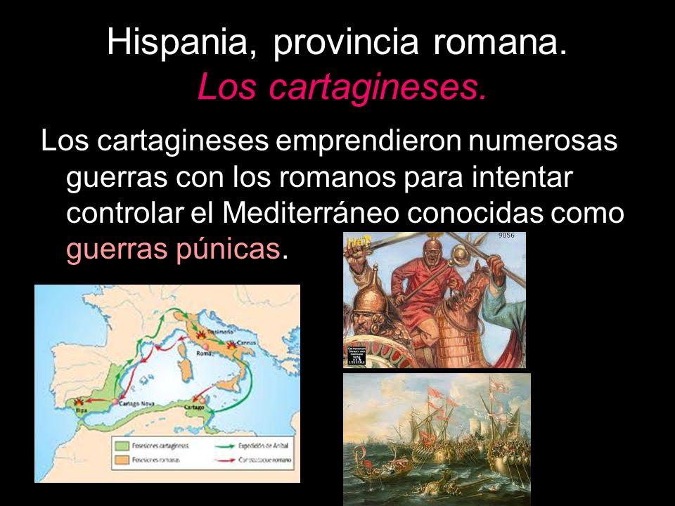 Hispania, provincia romana. Los cartagineses. Los cartagineses emprendieron numerosas guerras con los romanos para intentar controlar el Mediterráneo