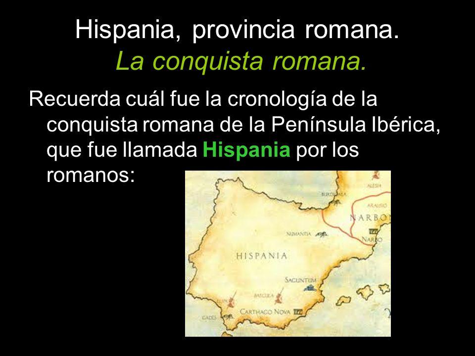 Hispania, provincia romana. La conquista romana. Recuerda cuál fue la cronología de la conquista romana de la Península Ibérica, que fue llamada Hispa