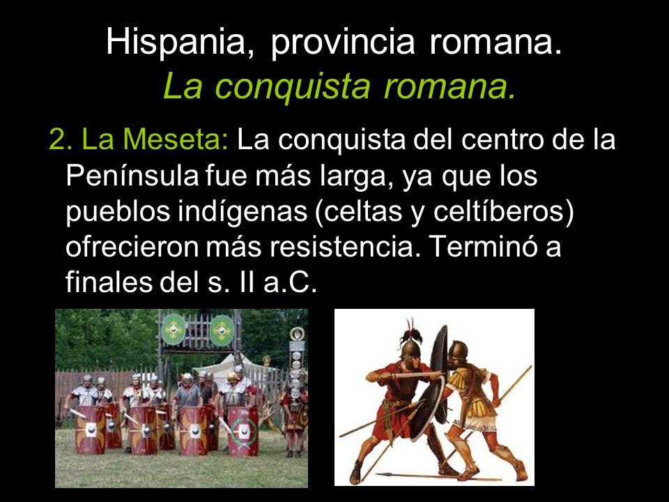 2. La Meseta: La conquista del centro de la Península fue más larga, ya que los pueblos indígenas (celtas y celtíberos) ofrecieron más resistencia. Te