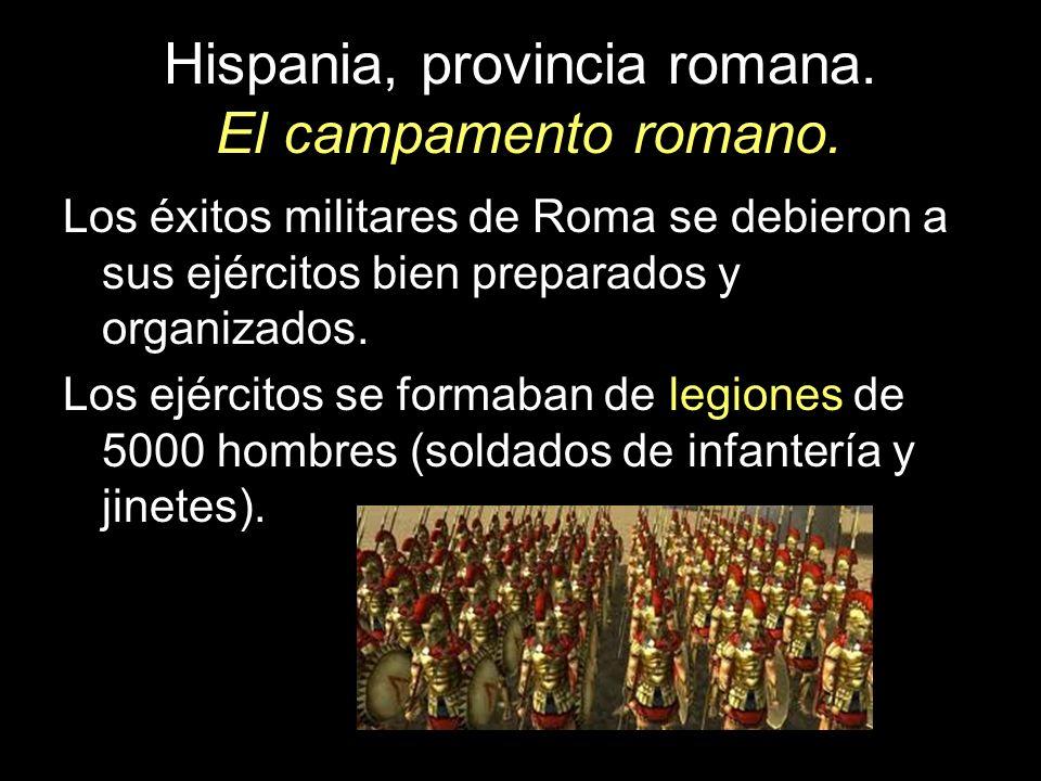 Hispania, provincia romana. El campamento romano. Los éxitos militares de Roma se debieron a sus ejércitos bien preparados y organizados. Los ejército