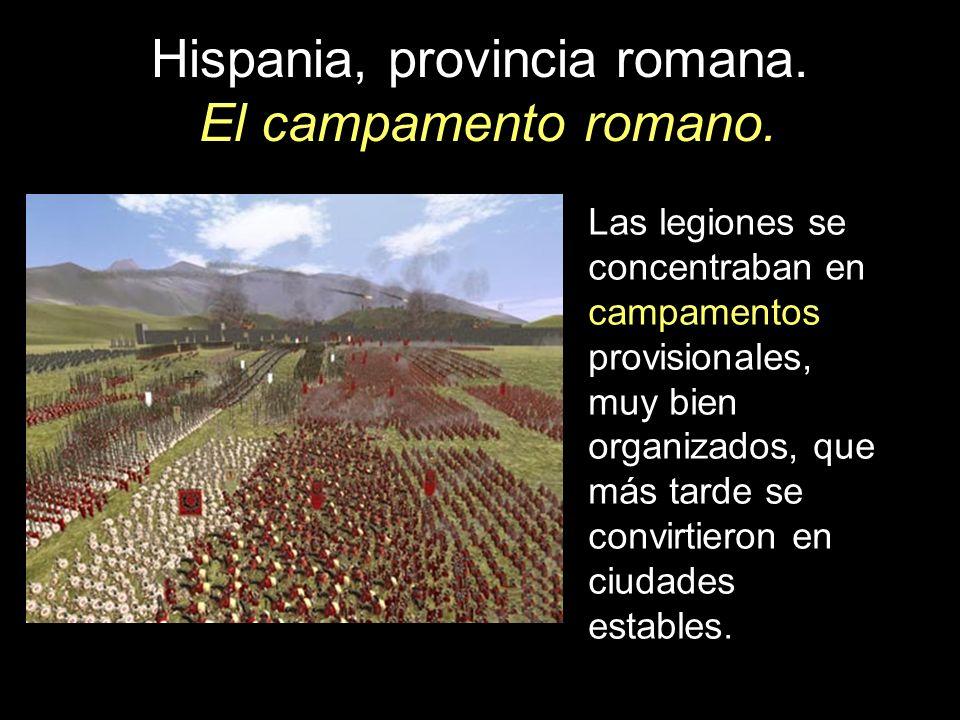 Hispania, provincia romana. El campamento romano. Las legiones se concentraban en campamentos provisionales, muy bien organizados, que más tarde se co