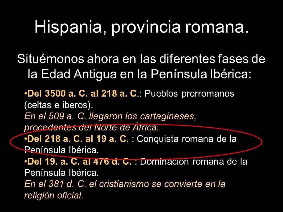 Hispania, provincia romana. Situémonos ahora en las diferentes fases de la Edad Antigua en la Península Ibérica: Del 3500 a. C. al 218 a. C.: Pueblos