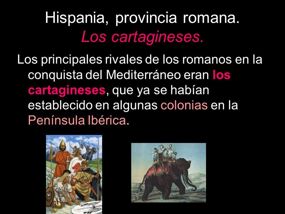 Hispania, provincia romana. Los cartagineses. Los principales rivales de los romanos en la conquista del Mediterráneo eran los cartagineses, que ya se