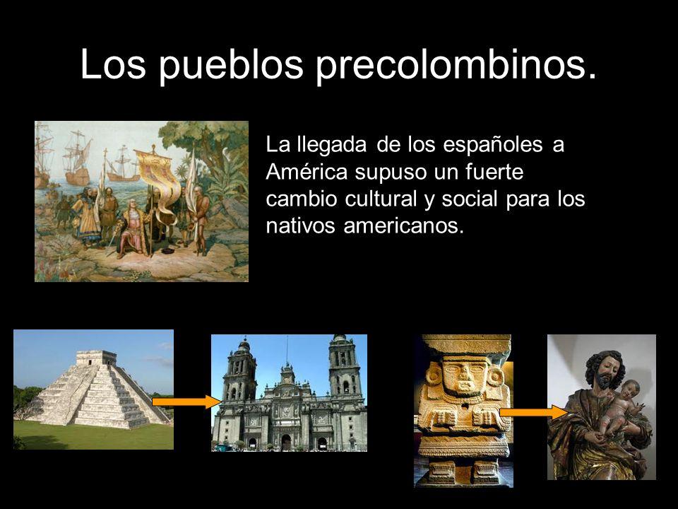 Los pueblos precolombinos. La llegada de los españoles a América supuso un fuerte cambio cultural y social para los nativos americanos.