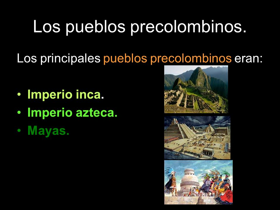 Los pueblos precolombinos. Los principales pueblos precolombinos eran: Imperio inca. Imperio azteca. Mayas.