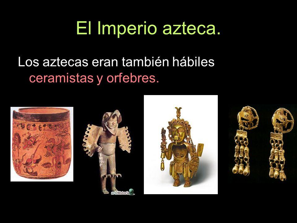 Los aztecas eran también hábiles ceramistas y orfebres.
