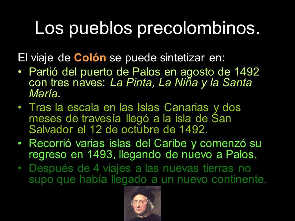 Los pueblos precolombinos. El viaje de Colón se puede sintetizar en: Partió del puerto de Palos en agosto de 1492 con tres naves: La Pinta, La Niña y