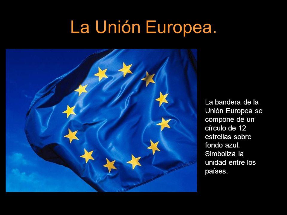 La Unión Europea. La bandera de la Unión Europea se compone de un círculo de 12 estrellas sobre fondo azul. Simboliza la unidad entre los países.