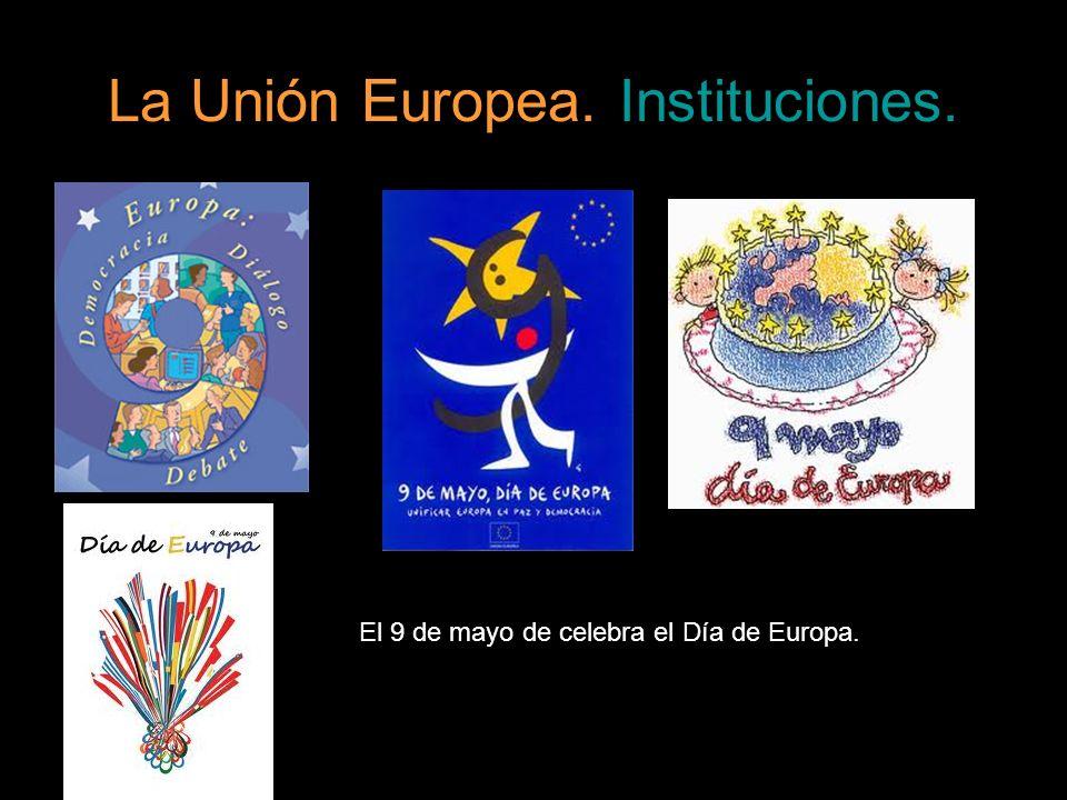 La Unión Europea. Instituciones. El 9 de mayo de celebra el Día de Europa.