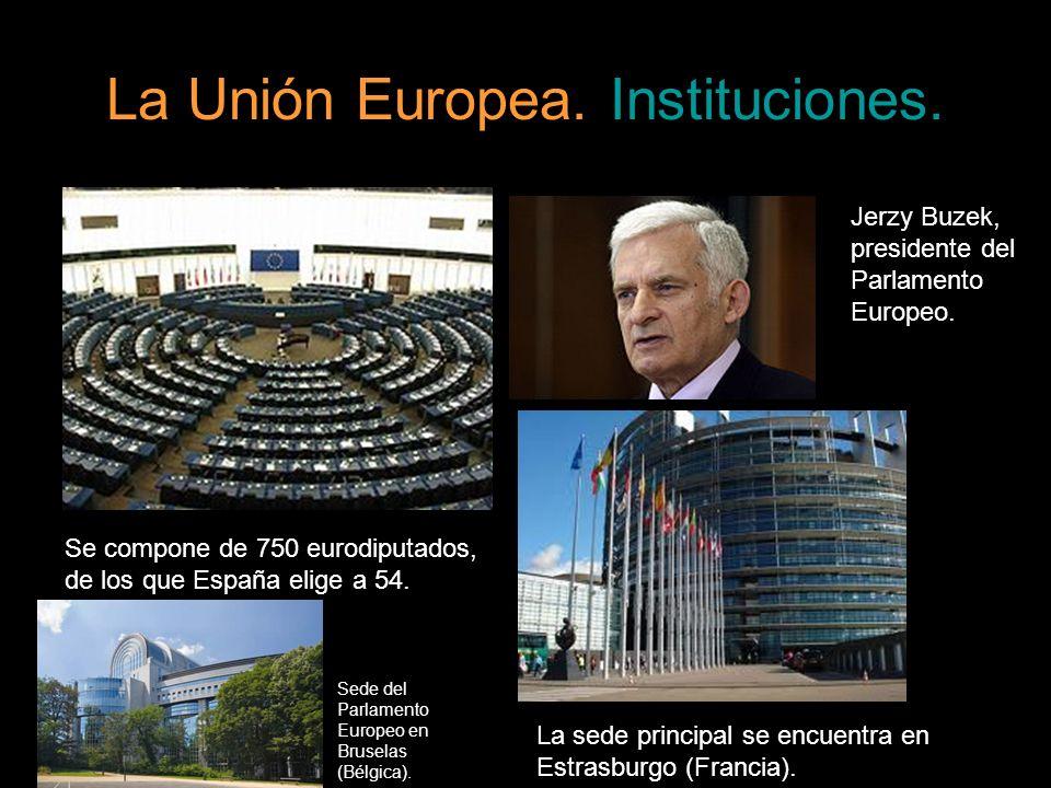 La Unión Europea. Instituciones. Se compone de 750 eurodiputados, de los que España elige a 54. Jerzy Buzek, presidente del Parlamento Europeo. La sed