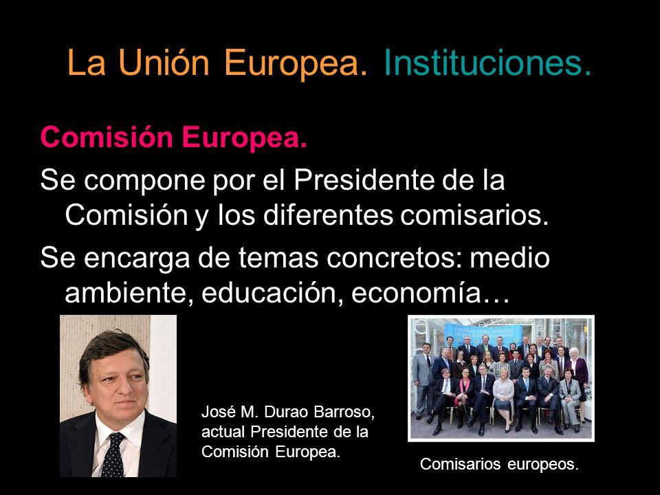 La Unión Europea. Instituciones. Comisión Europea. Se compone por el Presidente de la Comisión y los diferentes comisarios. Se encarga de temas concre