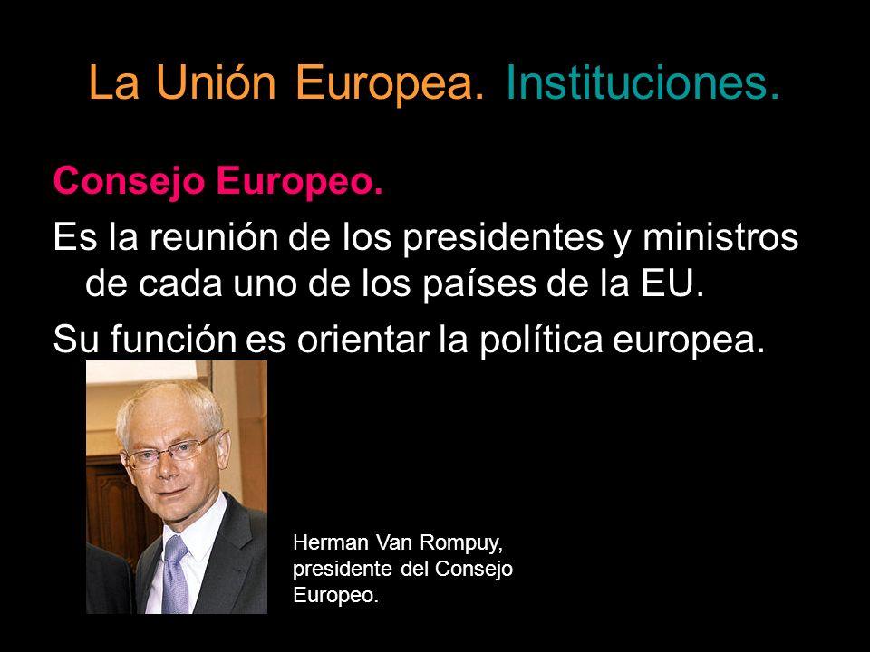 La Unión Europea. Instituciones. Consejo Europeo. Es la reunión de los presidentes y ministros de cada uno de los países de la EU. Su función es orien