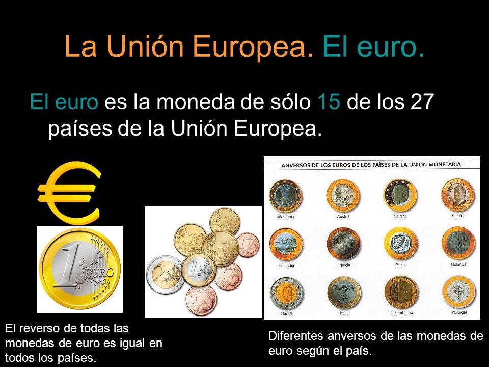 La Unión Europea. El euro. El euro es la moneda de sólo 15 de los 27 países de la Unión Europea. El reverso de todas las monedas de euro es igual en t