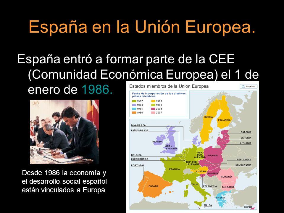 España en la Unión Europea. España entró a formar parte de la CEE (Comunidad Económica Europea) el 1 de enero de 1986. Desde 1986 la economía y el des