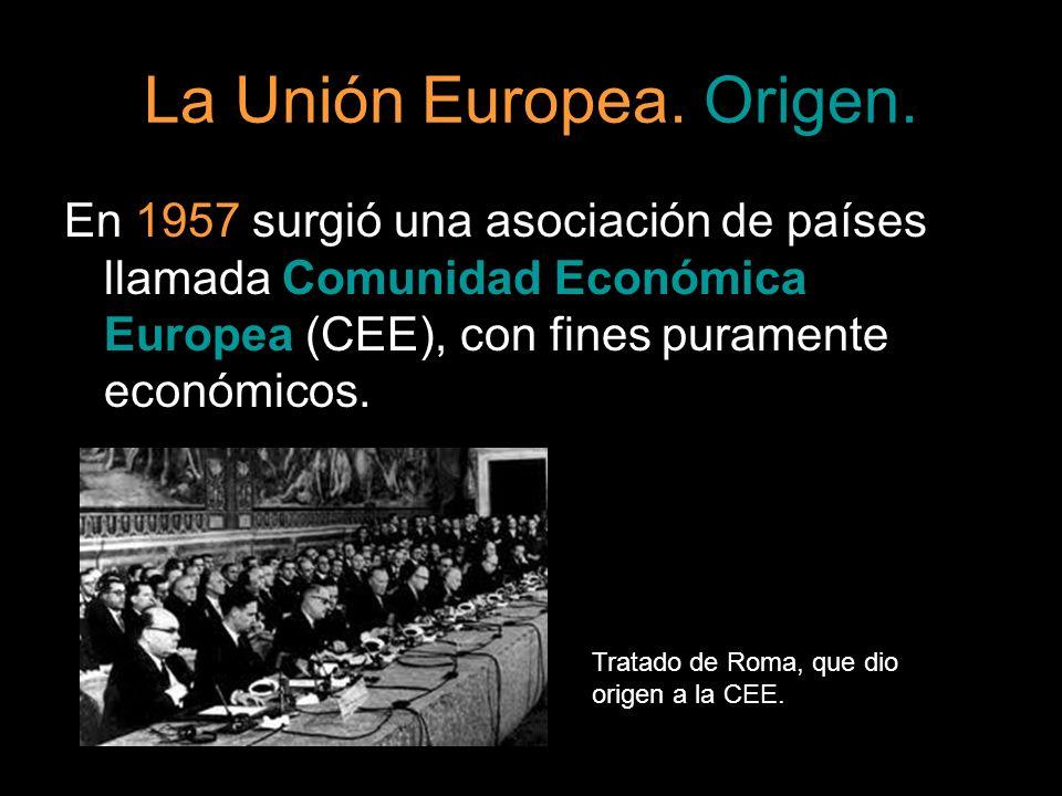 La Unión Europea. Origen. En 1957 surgió una asociación de países llamada Comunidad Económica Europea (CEE), con fines puramente económicos. Tratado d