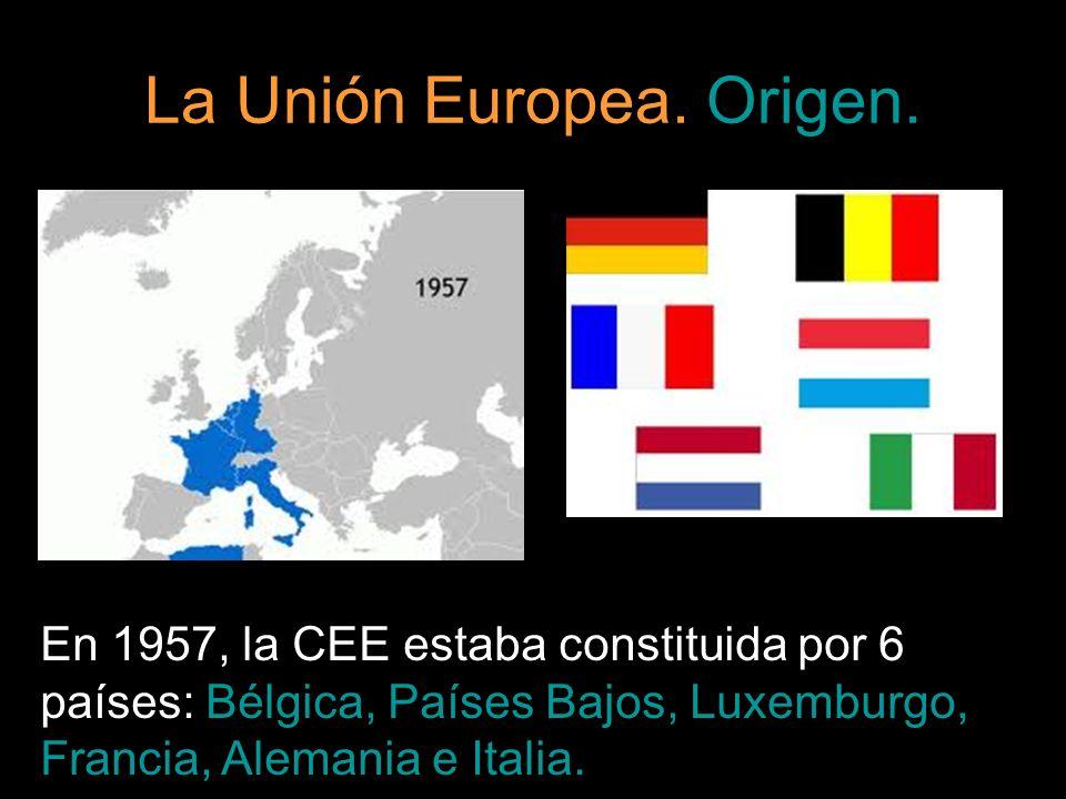 La Unión Europea. Origen. En 1957, la CEE estaba constituida por 6 países: Bélgica, Países Bajos, Luxemburgo, Francia, Alemania e Italia.