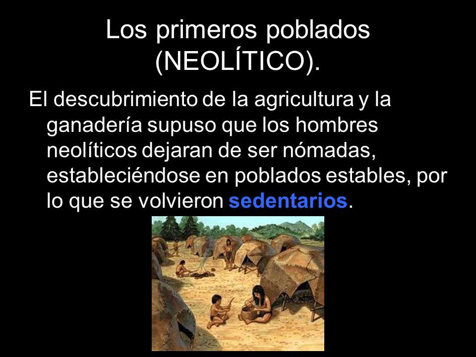 Los primeros poblados (NEOLÍTICO). El descubrimiento de la agricultura y la ganadería supuso que los hombres neolíticos dejaran de ser nómadas, establ
