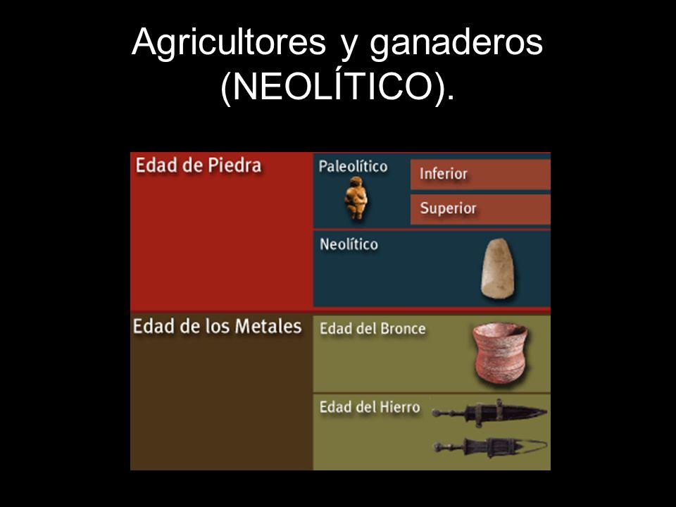 La agricultura y la ganadería (NEOLÍTICO).