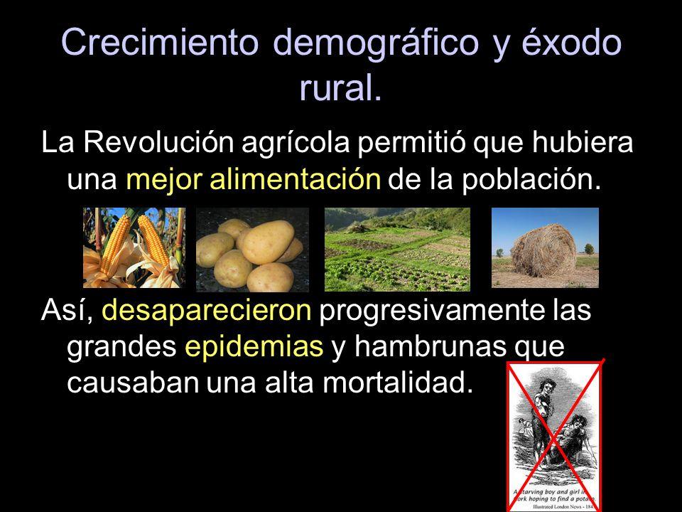 Crecimiento demográfico y éxodo rural. La Revolución agrícola permitió que hubiera una mejor alimentación de la población. Así, desaparecieron progres