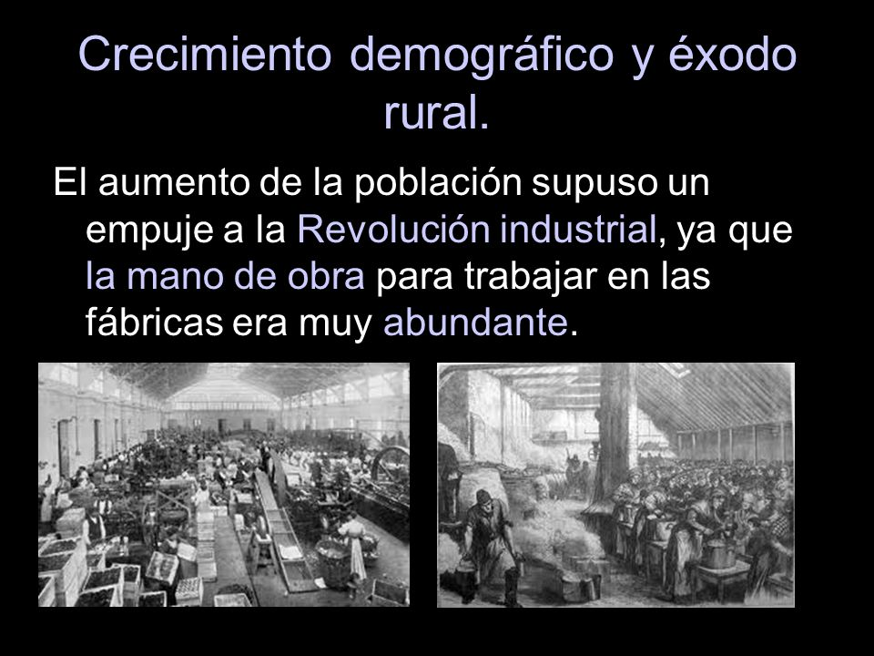 El aumento de la población supuso un empuje a la Revolución industrial, ya que la mano de obra para trabajar en las fábricas era muy abundante.