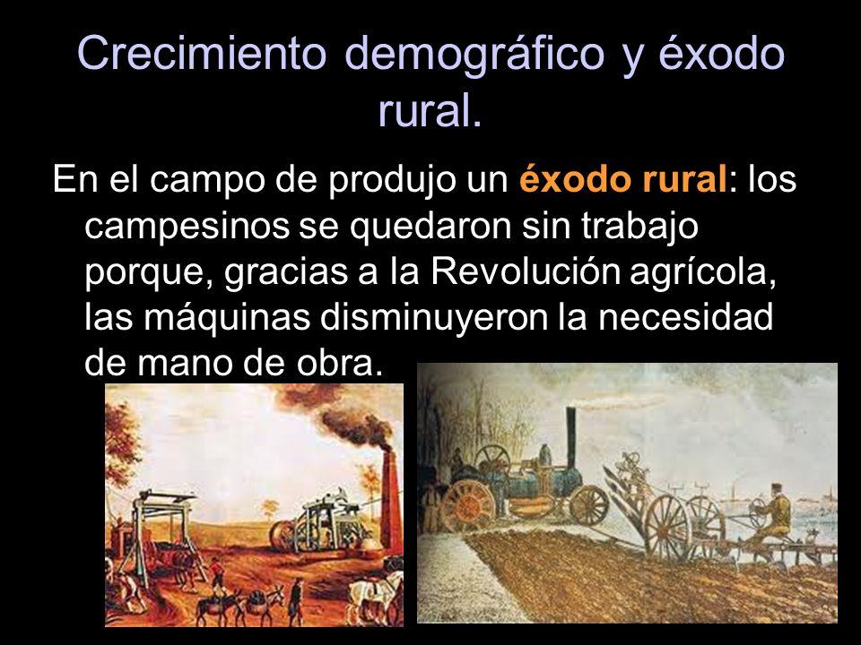 Crecimiento demográfico y éxodo rural. En el campo de produjo un éxodo rural: los campesinos se quedaron sin trabajo porque, gracias a la Revolución a
