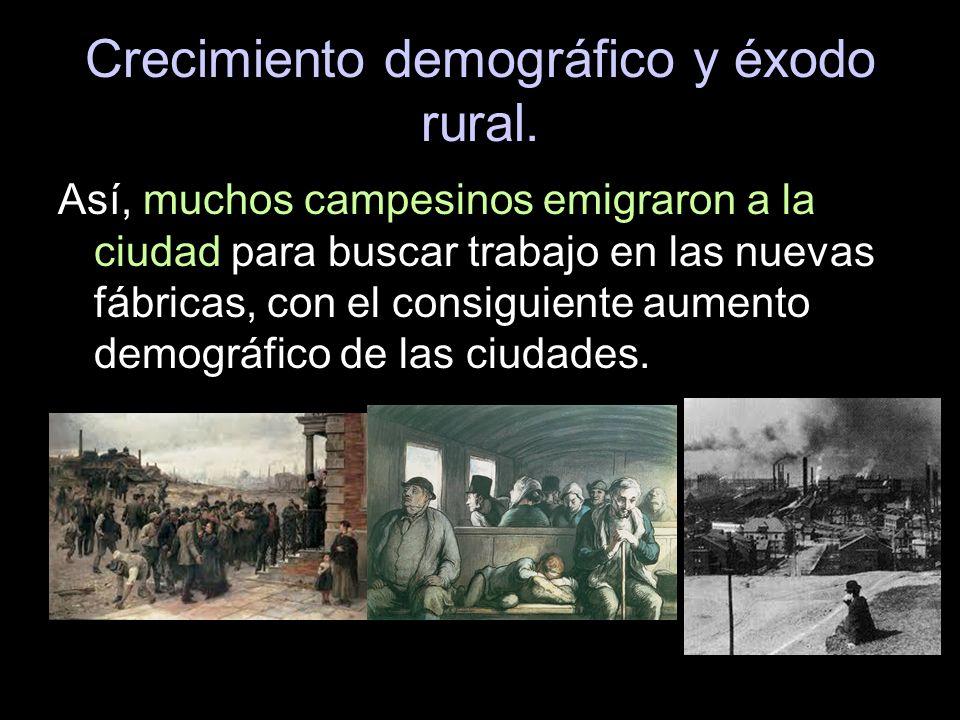 Crecimiento demográfico y éxodo rural. Así, muchos campesinos emigraron a la ciudad para buscar trabajo en las nuevas fábricas, con el consiguiente au