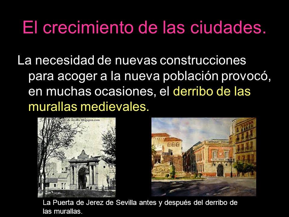 El crecimiento de las ciudades. La necesidad de nuevas construcciones para acoger a la nueva población provocó, en muchas ocasiones, el derribo de las