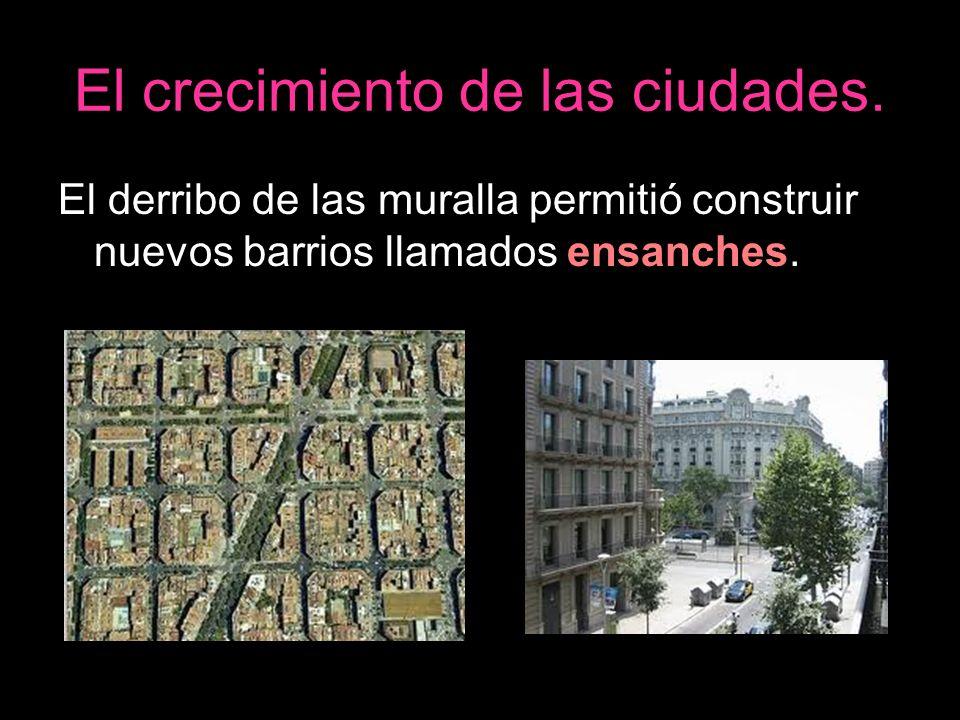 El derribo de las muralla permitió construir nuevos barrios llamados ensanches.