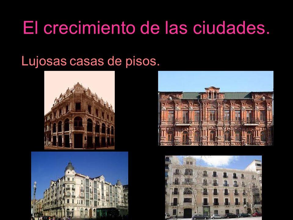 El crecimiento de las ciudades. Lujosas casas de pisos.