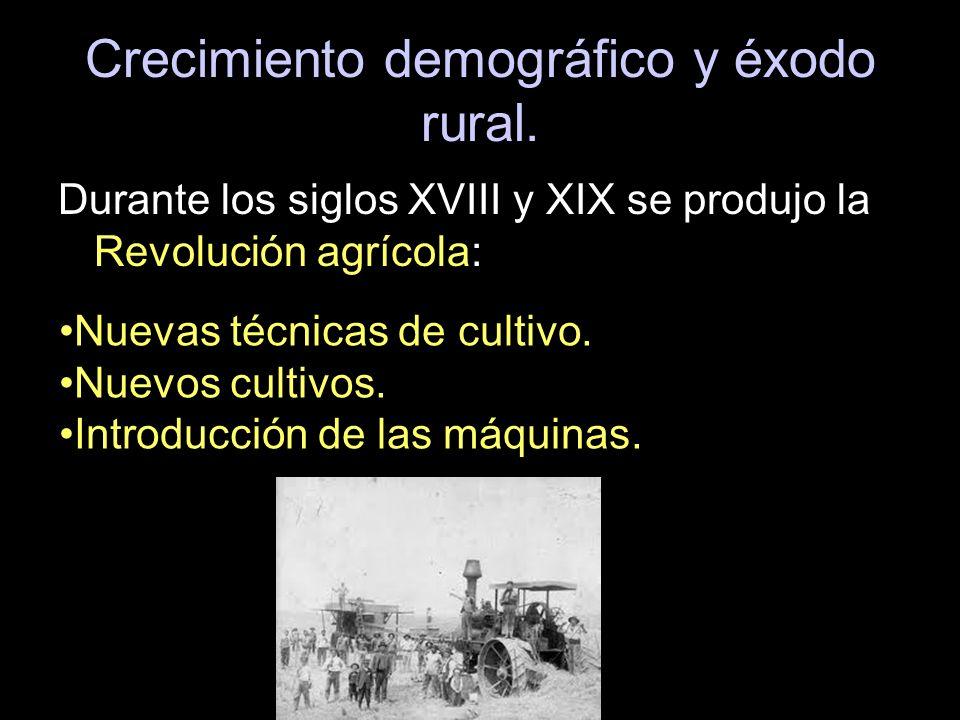 Crecimiento demográfico y éxodo rural. Durante los siglos XVIII y XIX se produjo la Revolución agrícola: Nuevas técnicas de cultivo. Nuevos cultivos.