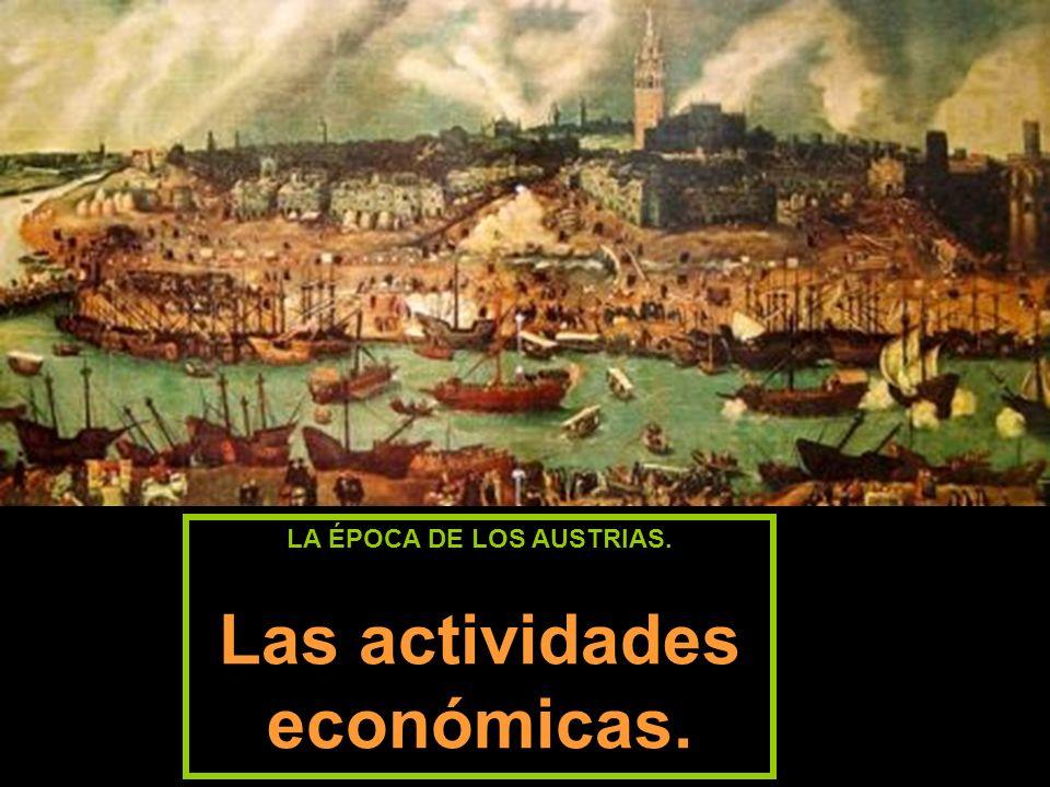 LA ÉPOCA DE LOS AUSTRIAS. Las actividades económicas.