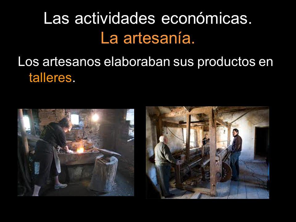 Las actividades económicas. La artesanía. Los artesanos elaboraban sus productos en talleres.