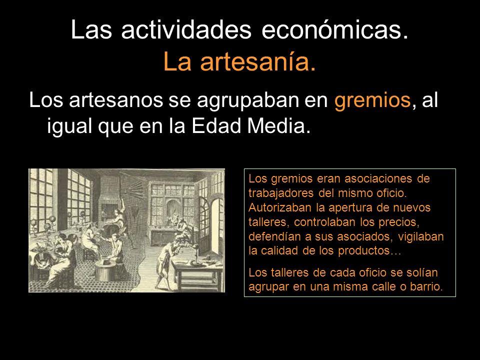 Las actividades económicas. La artesanía. Los artesanos se agrupaban en gremios, al igual que en la Edad Media. Los gremios eran asociaciones de traba