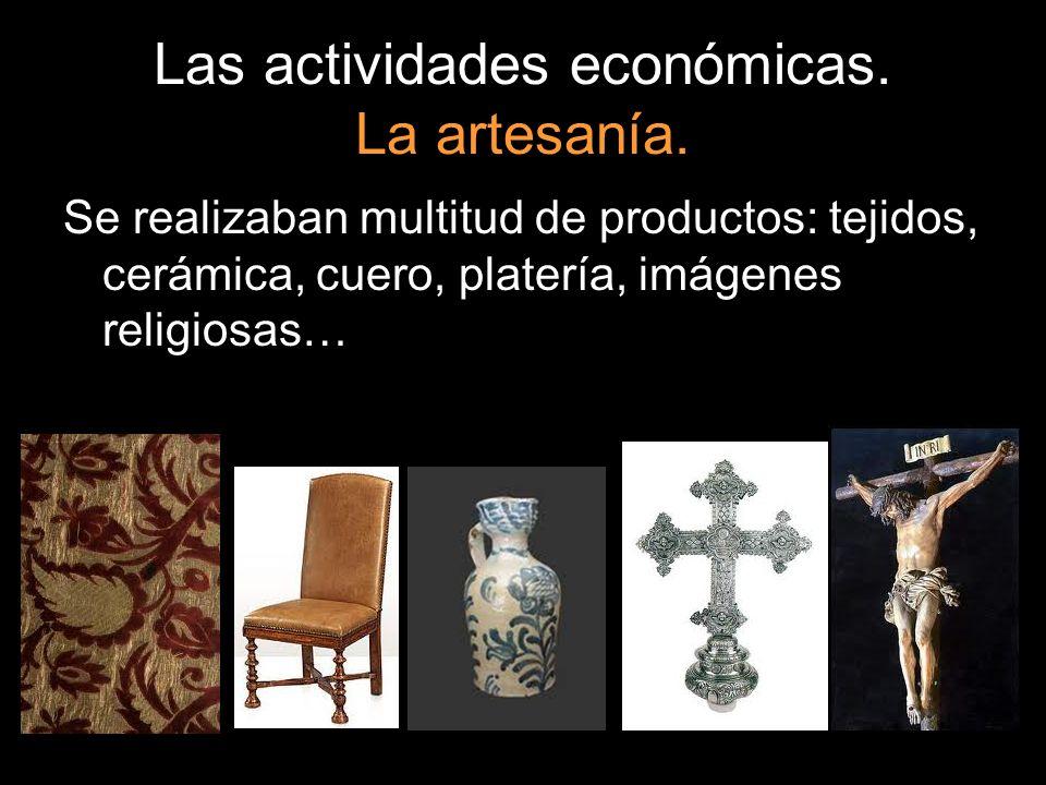 Las actividades económicas. La artesanía. Se realizaban multitud de productos: tejidos, cerámica, cuero, platería, imágenes religiosas…