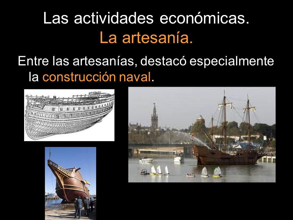 Las actividades económicas. La artesanía. Entre las artesanías, destacó especialmente la construcción naval.