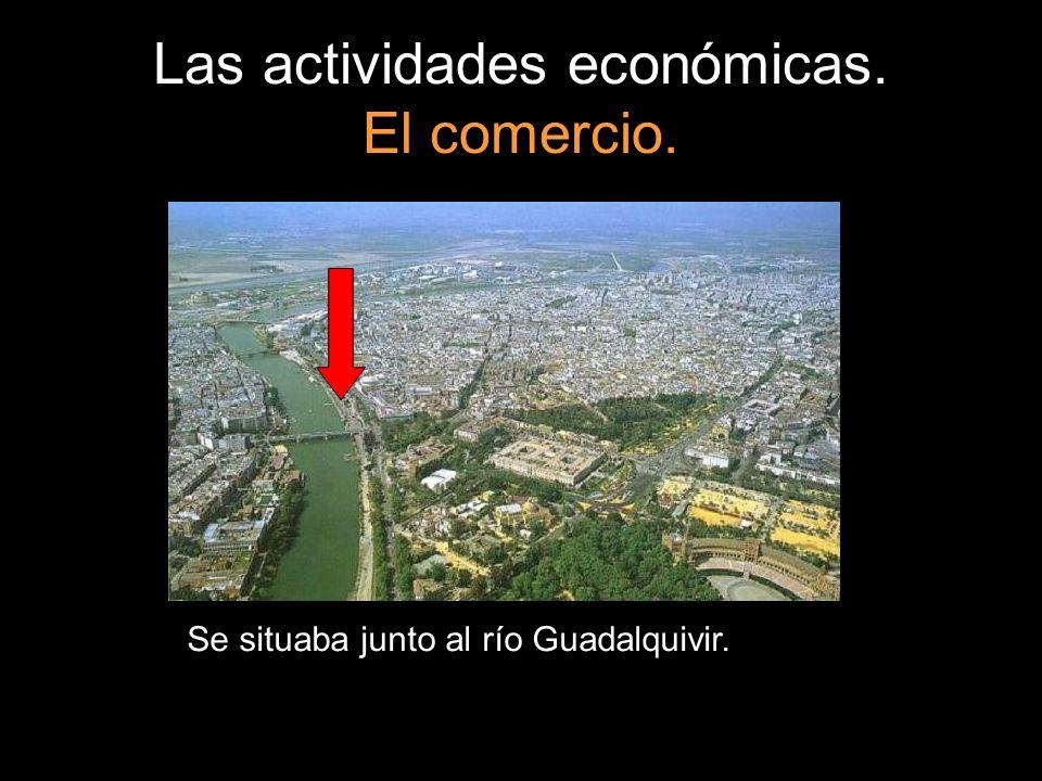 Las actividades económicas. El comercio. Se situaba junto al río Guadalquivir.