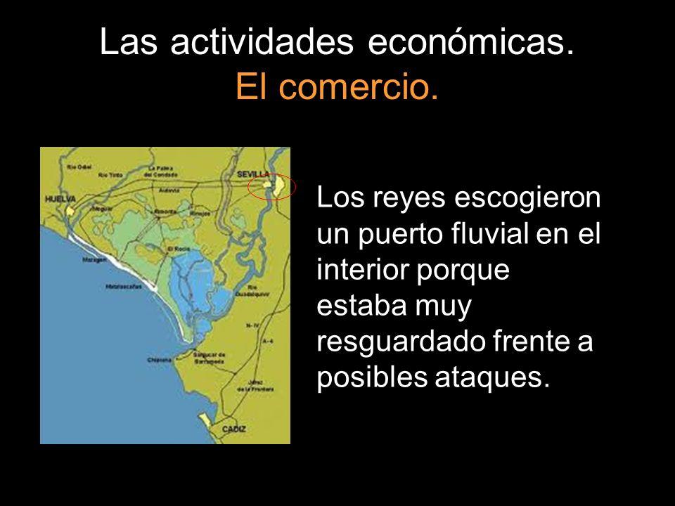 Las actividades económicas. El comercio. Los reyes escogieron un puerto fluvial en el interior porque estaba muy resguardado frente a posibles ataques
