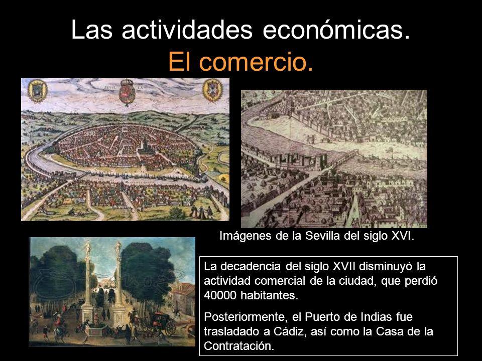 Las actividades económicas. El comercio. Imágenes de la Sevilla del siglo XVI. La decadencia del siglo XVII disminuyó la actividad comercial de la ciu