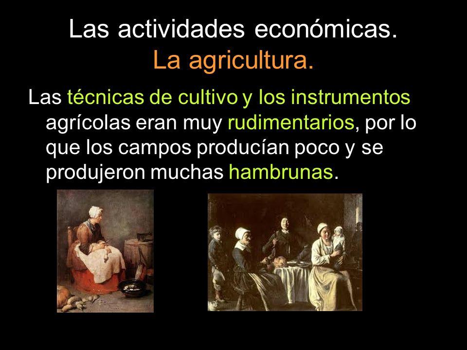 Las actividades económicas. La agricultura. Las técnicas de cultivo y los instrumentos agrícolas eran muy rudimentarios, por lo que los campos producí