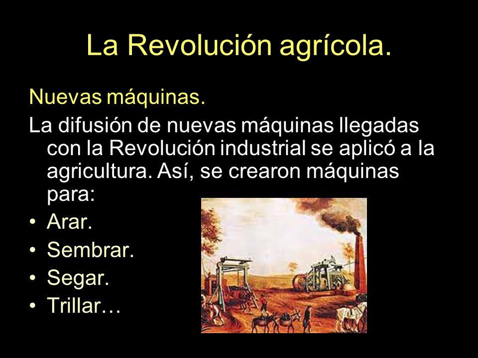 La Revolución agrícola. Nuevas máquinas. La difusión de nuevas máquinas llegadas con la Revolución industrial se aplicó a la agricultura. Así, se crea