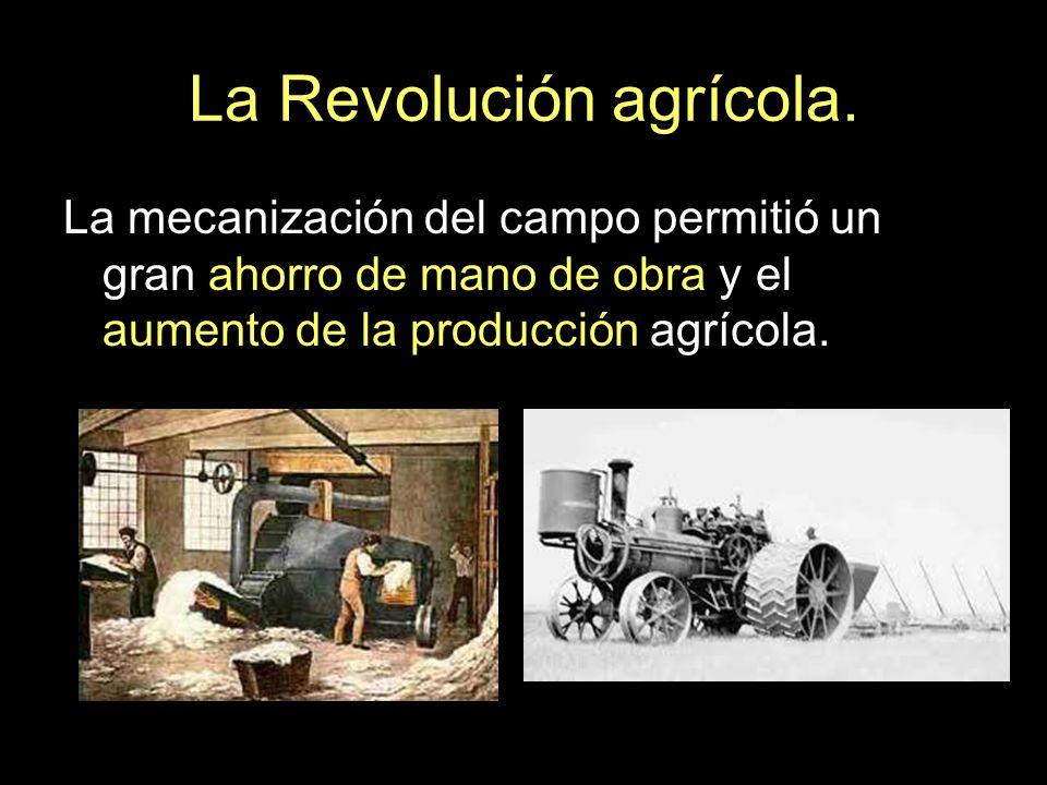 La Revolución agrícola. La mecanización del campo permitió un gran ahorro de mano de obra y el aumento de la producción agrícola.