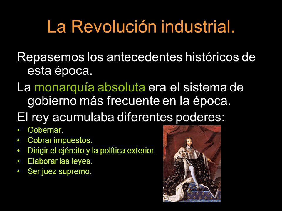 Repasemos los antecedentes históricos de esta época. La monarquía absoluta era el sistema de gobierno más frecuente en la época. El rey acumulaba dife