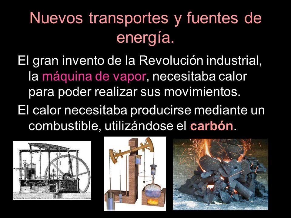 Nuevos transportes y fuentes de energía. El gran invento de la Revolución industrial, la máquina de vapor, necesitaba calor para poder realizar sus mo