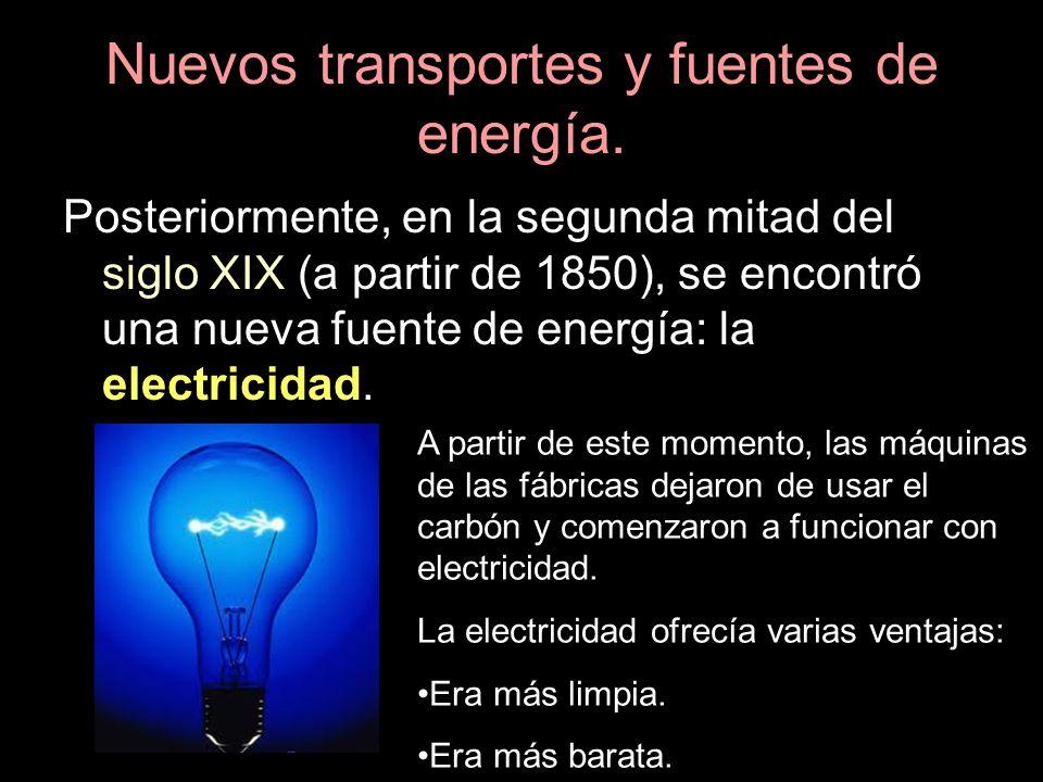 Nuevos transportes y fuentes de energía. Posteriormente, en la segunda mitad del siglo XIX (a partir de 1850), se encontró una nueva fuente de energía