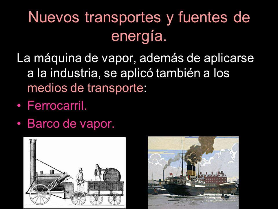 La máquina de vapor, además de aplicarse a la industria, se aplicó también a los medios de transporte: Ferrocarril. Barco de vapor.